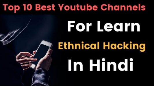 Top 10 Youtube Channel For Learning Ethical Hacking In Hindi